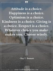 love quotes, love sayingAttitude is a choice. Happiness is a choice....